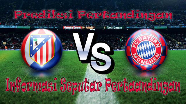 Perkiraan Atletico Madrid vs Bayern Munchen