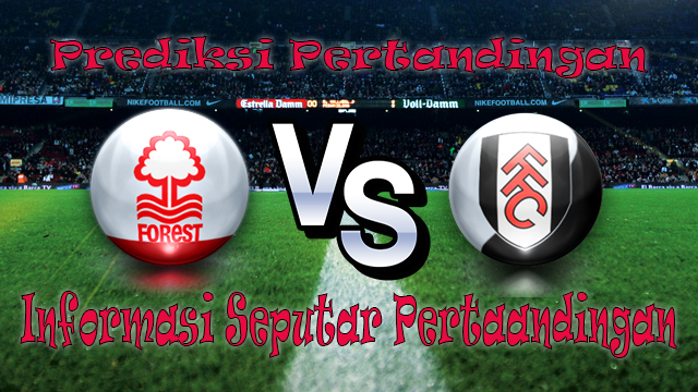 Perkiraan Nottingham Forest vs Fulham